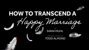 Cast and Creative Team Announced for Utah Premiere of Sarah Ruhl's HOW TO TRANSCEND A HAPPY MARRIAGE