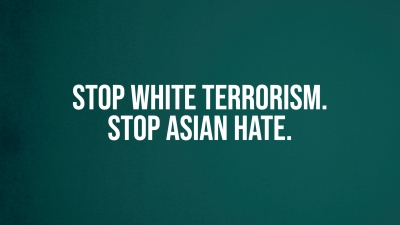 Stop White Terrorism. Stop Asian Hate.